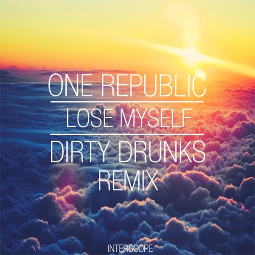 One Republic - Lose Myself (Dirty Drunks Remix)