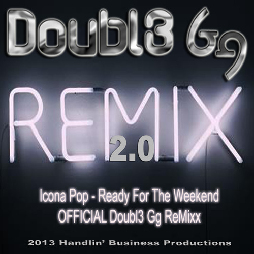 Icona Pop - Ready For The Weekend (OFFICIAL Doubl3 Gg ReMixx 2.0)