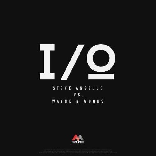 Steve Angello, Wayne & Woods - I/O (Original Mix)