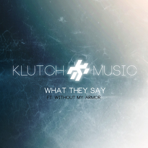 Klutchmusic - What They Say ( Ft. WithoutMyArmor)