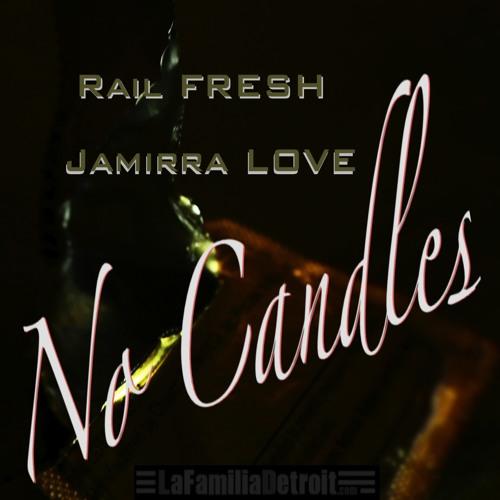No Candles _ Rail Fresh & J Love