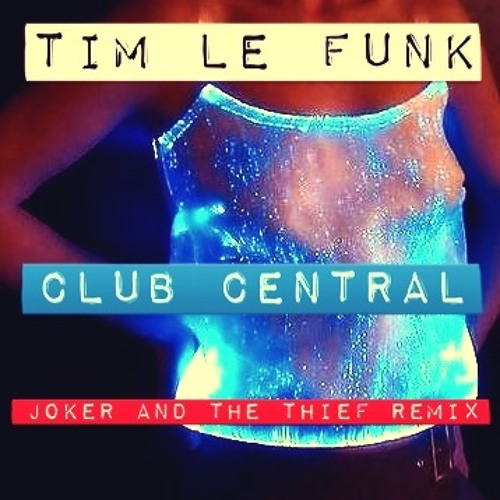 Club Central (Joker and the Thief Remix)