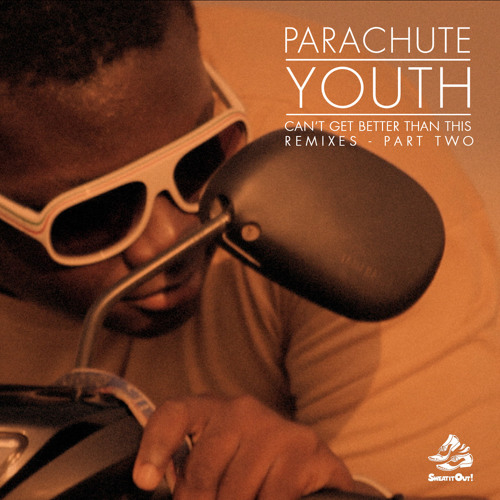 Parachute Youth-Can't Get Better Than This(Peter Donnelly Remix)