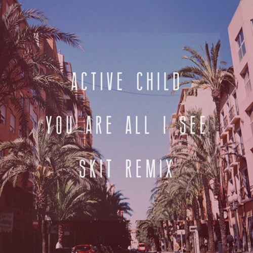Active Child - You Are All I See (Skit Remix)