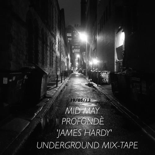 James Hardy Presents - Profondè (The Underground edition Mid May 19.05.13)
