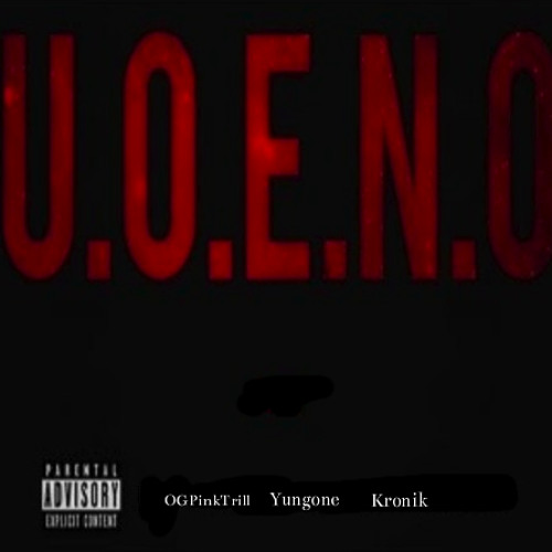 U.O.E.N.O BY OGPinkTrill, Kronik, and Yungone