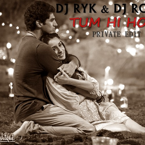 DJ RYK & DJ ROY - Tum Hi Ho (Private Edit Mix)