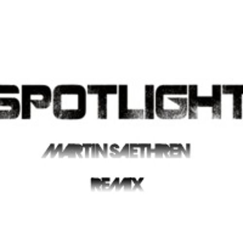 Spotlight - Martin Saethren (Remix) (Press Buy this track for Free Download)