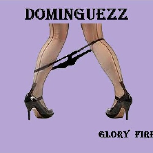 DOMINGUEZZ-GLORY FIRE