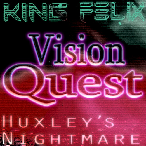 King Felix and Huxley's Nightmare - Vision Quest