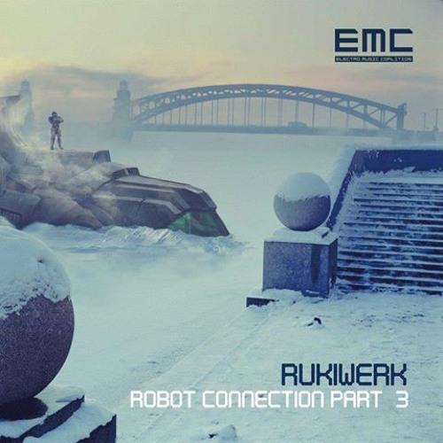 Rukiwerk - Robot Connection Part.3 - 2013 [EMC DIG 011] [TEASER]