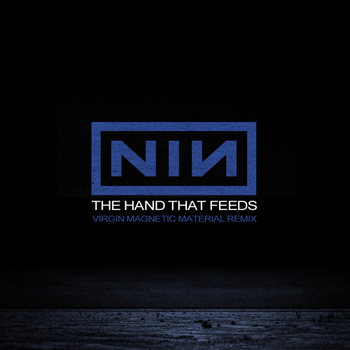 Nine Inch Nails - The Hand That Feeds (Virgin Magnetic Material Remix)