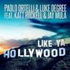 Paolo Ortelli & Luke Degree Feat. Katt Rockell & Jay Mula - Like Ya Hollywood (Ralvero Remix)