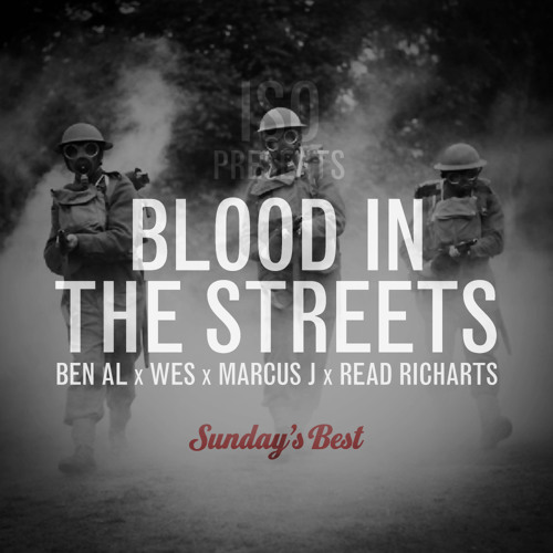 Sunday's Best - Blood in the Streets (feat. Ben Al, Wes, Marcus J, Read Richarts)