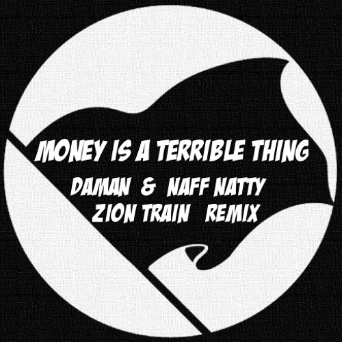 Daman & Naff Natty - Money is a Terrible Thing [Zion Train Remix]