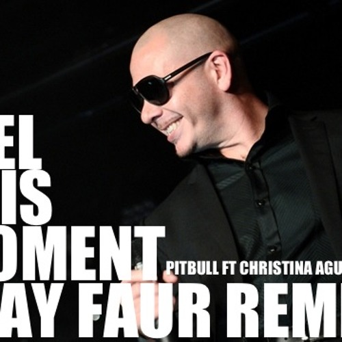 PITBULL - Feel This Moment ft. Christina Aguilera ( Luay Faur Remix ) DOWNLOAD LINK