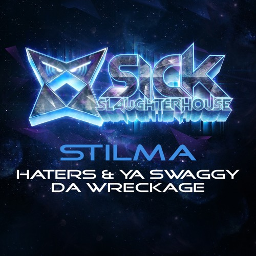 Stilma - Haters & Ya Swaggy Da Wreckage (SICK SLAUGHTERHOUSE) PREVIEW