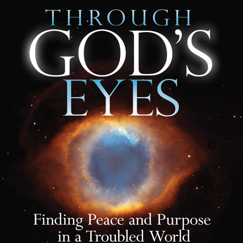 Podcast 409: Through God's Eyes: Finding Peace and Purpose in a Troubled World with Phil Bolsta