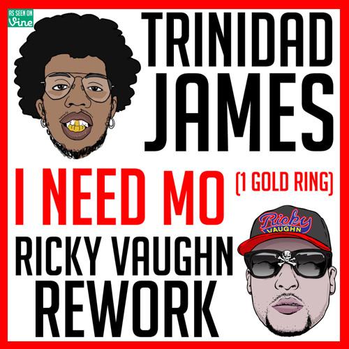 Trinidad James - I Need Mo (Ricky Vaughn Rework)