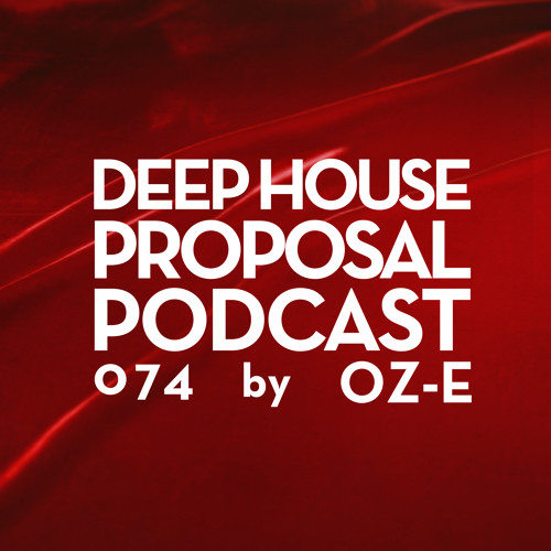 Deep House Proposal Podcast 074 by Oz-e