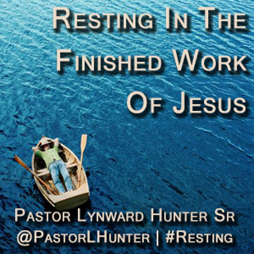 Resting In The Finished Work Of Jesus. Pt. 3