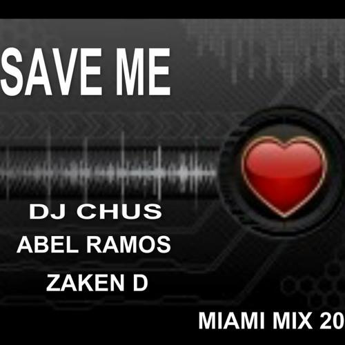 SAVE ME - ( DJ CHUS -ABEL RAMOS -  ZAKEN D MIAMI MIX ) 2013