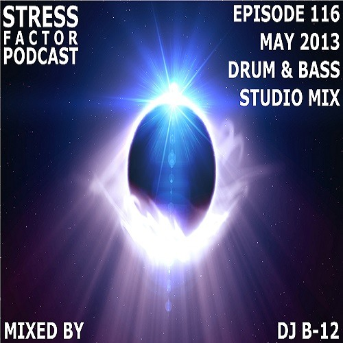 Stress Factor Podcast 116 - DJ B-12 - May 2013 Drum and Bass Studio Mix [FREE DOWNLOAD]