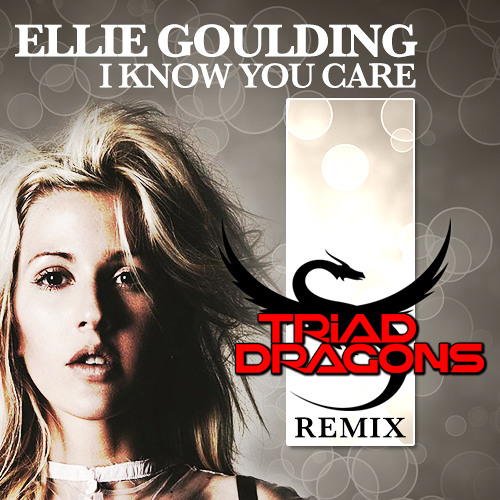 Ellie Goulding - I Know You Care (Triad Dragons Remix)