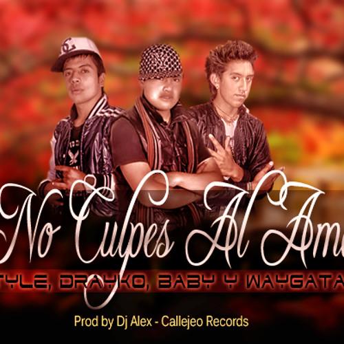 No Culpes Al Amor (Prod by Dj Alex) - 4Style,Drayko, Baby,Waygataz, Callejeo Records