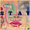 Stay (Rihanna Cover) Prod. by GME (FREE DOWNLOAD)