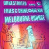 Orkestrated, Fries & Shine ft. Big Nab - Melbourne Bounce [ONELOVE] mp3