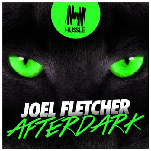 Joel Fletcher - Afterdark (Original Mix) OUT JUNE 21 [Hussle]
