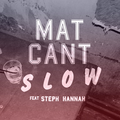 Mat Cant feat Steph Hannah - Slow (Original Mix)