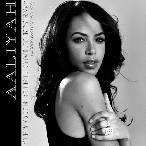 Aaliyah- If Your Girl Only Knew (WoodysProduce Remix)