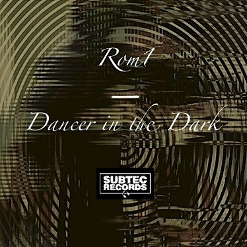 Rom1 - Dancer In The Dark (Original Mix) [Subtec Records]