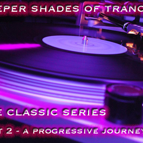 Deeper Shades Of Trance - The Classic Series Pt 2  - A Progressive Journey