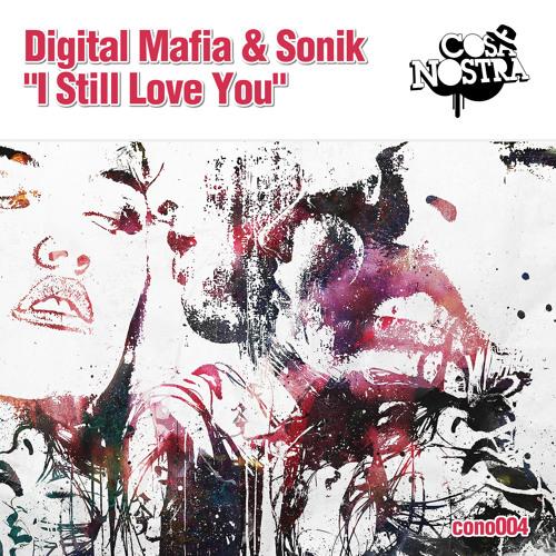 Digital Mafia & Sonik - I Still Love You **Out Now**
