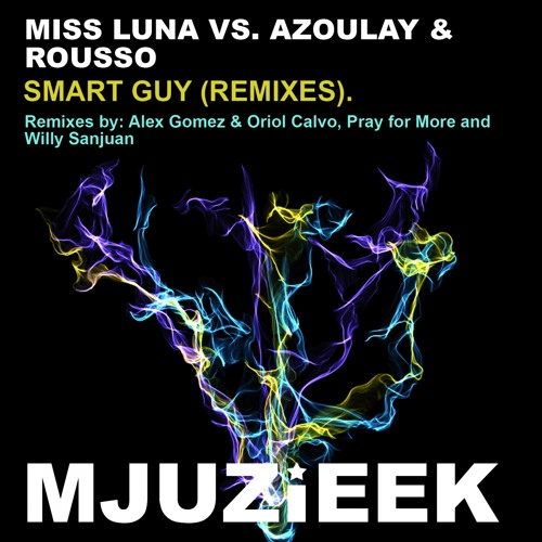 OUT NOW! Miss Luna Vs. Azoulay & Rousso - Smart Guy (Willy Sanjuan Remix)