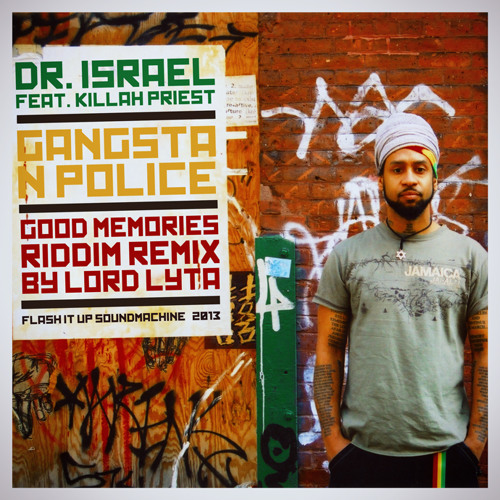 Dr. Israel Feat. Killah Priest - Gangsta N Police (Good Memories Riddim Remix by Lord Lyta)