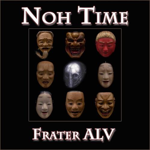 Noh Time - Frater ALV