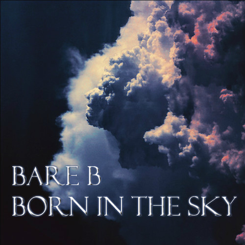 Bare B - Born In The Sky (Original Mix)[Free Download]