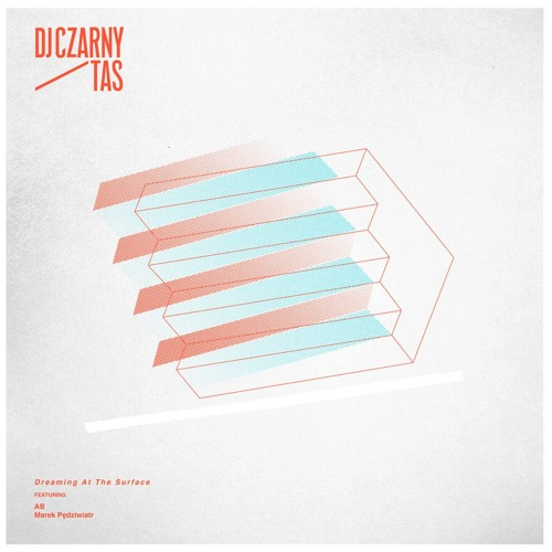 Premiere: DJ Czarny & Tas - Dreaming At The Surface Ft. Ab and Marek Pędziwiatr
