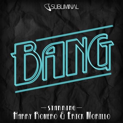 Harry Romero & Erick Morillo 'Bang' (Harry & Erick Bang In Your Face Mix)
