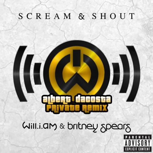 Will.i.am - Scream & Shout (Albert Dacosta Private Remix)