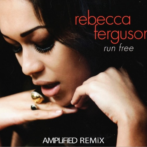 Rebecca Ferguson - RunFree AMPLiFiED Remix FINAL - 7A or 8A - 120