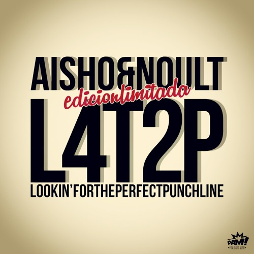 aiSHO y Noult - L4T2P (Lookin For The Perfect Punchline)