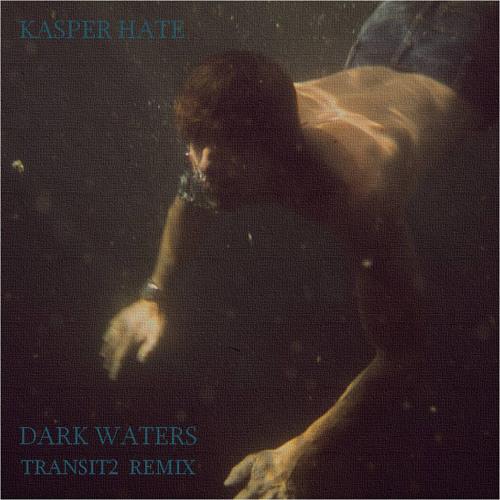Kasper Hate~Dark Waters (Transit2 REMIX) Released 24/5/13