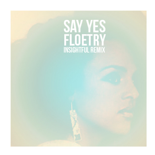 Say Yes- Floetry (Insightful Remix)