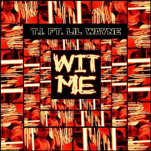 TI ft Lil Wayne - Wit Me -