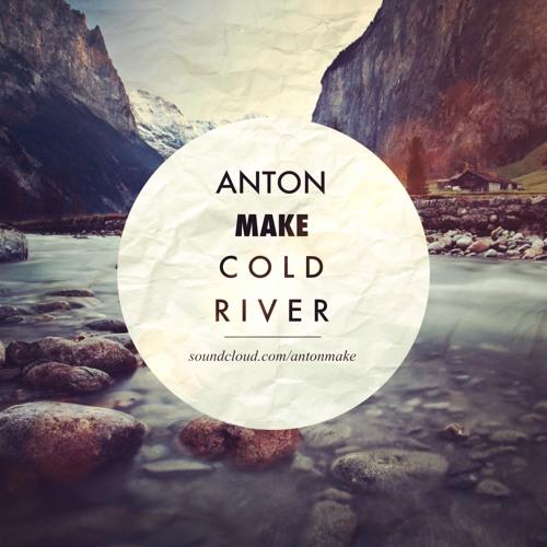 Anton Make - Cold River ( Original mix ) FREE DOWNLOAD